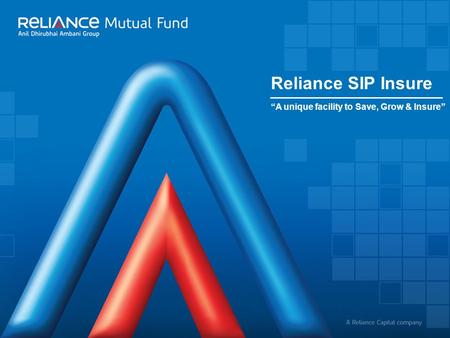 "A Reliance Capital company ""A unique facility to Save, Grow & Insure"" Reliance SIP Insure."