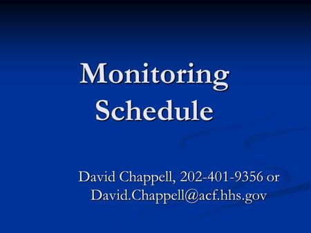 Monitoring Schedule David Chappell, 202-401-9356 or