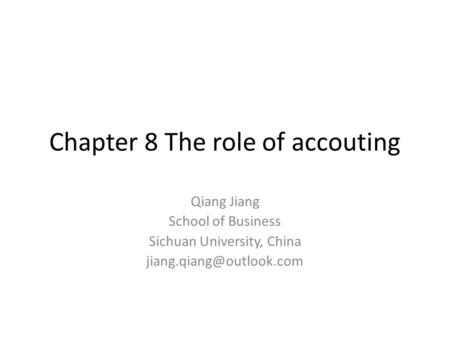 Chapter 8 The role of accouting Qiang Jiang School of Business Sichuan University, China