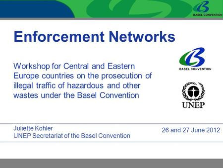 Enforcement Networks Workshop for Central and Eastern Europe countries on the prosecution of illegal traffic of hazardous and other wastes under the Basel.