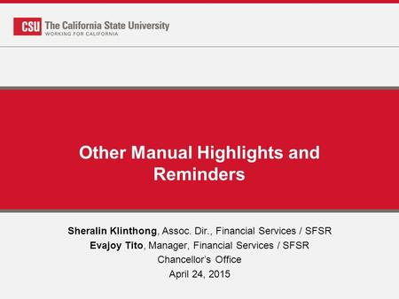 Other Manual Highlights and Reminders Sheralin Klinthong, Assoc. Dir., Financial Services / SFSR Evajoy Tito, Manager, Financial Services / SFSR Chancellor's.