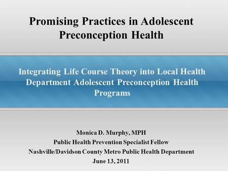 Promising Practices in Adolescent Preconception Health Integrating Life Course Theory into Local Health Department Adolescent Preconception Health Programs.