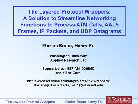 The Layered Protocol Wrappers 1 Florian Braun, Henry Fu The Layered Protocol Wrappers: A Solution to Streamline Networking Functions to Process ATM Cells,