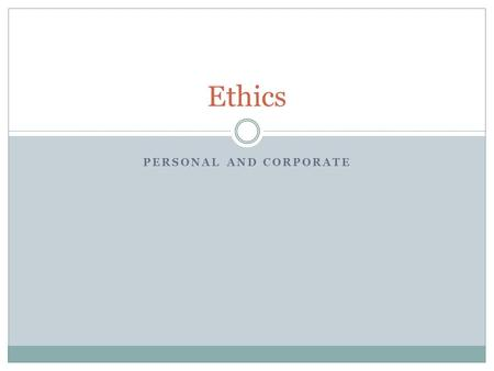 PERSONAL AND CORPORATE Ethics. A set of moral principles or values that govern behavior.  What is right and wrong?  What are your personal ethics?