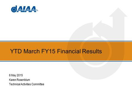 YTD March FY15 Financial Results 6 May 2015 Karen Rosenblum Technical Activities Committee.