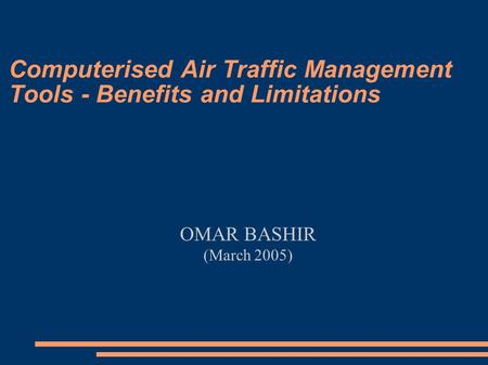 Computerised Air Traffic Management Tools - Benefits and Limitations OMAR BASHIR (March 2005)