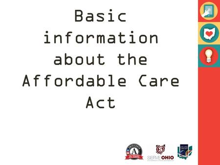 Basic information about the Affordable Care Act. What is the Affordable Care Act? The Patient Protection and Affordable Care Act was signed into law on.