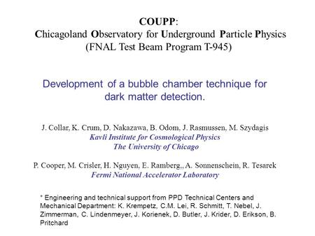COUPP: Chicagoland Observatory for Underground Particle Physics (FNAL Test Beam Program T-945) J. Collar, K. Crum, D. Nakazawa, B. Odom, J. Rasmussen,