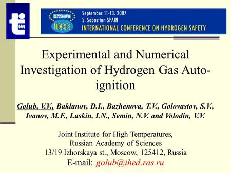 Experimental and Numerical Investigation of Hydrogen Gas Auto- ignition Golub, V.V., Baklanov, D.I., Bazhenova, T.V., Golovastov, S.V., Ivanov, M.F., Laskin,