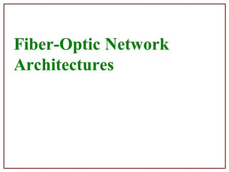 Fiber-Optic Network Architectures. OSI & Layer Model This Course.
