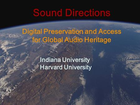 Sound Directions Digital Preservation and Access for Global Audio Heritage Indiana University Harvard University.