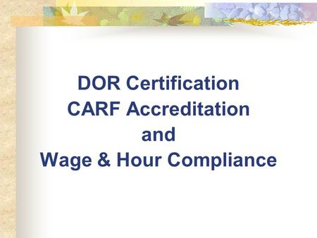 DOR Certification CARF Accreditation and Wage & Hour Compliance.