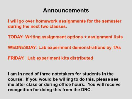Announcements I will go over homework assignments for the semester during the next two classes. TODAY: Writing assignment options + assignment lists WEDNESDAY: