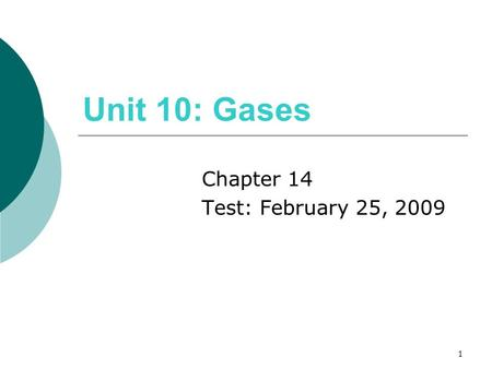 1 Unit 10: Gases Chapter 14 Test: February 25, 2009.
