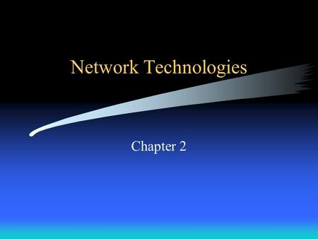 Network Technologies Chapter 2. Approaches to Network Communication Connection-Oriented –Circuit-switched –A dedicated connection (circuit) is formed.