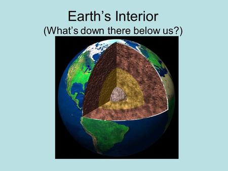 Earth's Interior (What's down there below us?)