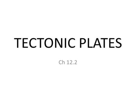 TECTONIC PLATES Ch 12.2. A Cross-Section of Earth.