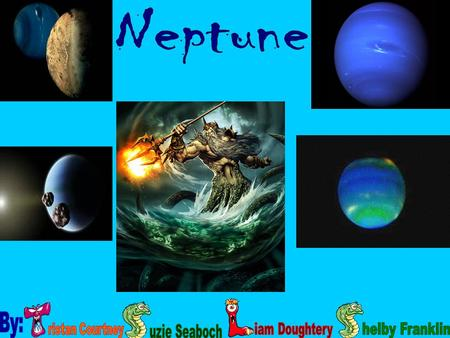  Neptune was discovered on September 23, 1846 by Johann Galle  It was named after the Roman God of the Sea because of its color  We knew little about.