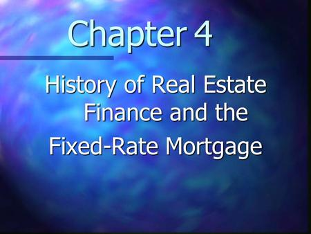 Chapter 4 History of Real Estate Finance and the Fixed-Rate Mortgage.
