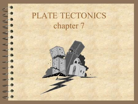 PLATE TECTONICS chapter 7 Interior of Earth 4 Core –Inner Solid Fe; under pressure –Outer Liquid Fe 4 Mantle –Solid; plastic 4 Crust –Solid; brittle.