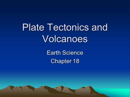 Plate Tectonics and Volcanoes Earth Science Chapter 18.