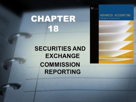 CHAPTER 18 SECURITIES AND EXCHANGE COMMISSION REPORTING.