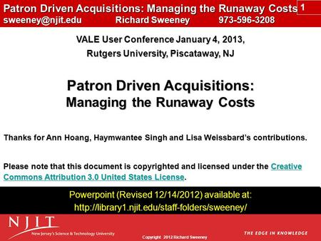 Copyright 2012 Richard Sweeney Patron Driven Acquisitions: Managing the Runaway Costs Richard Sweeney 973-596-3208 VALE User Conference.