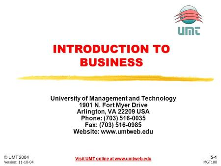 5-1 Visit UMT online at www.umtweb.edu © UMT 2004 MGT100Version: 11-10-04 Visit UMT online at www.umtweb.edu INTRODUCTION TO BUSINESS University of Management.