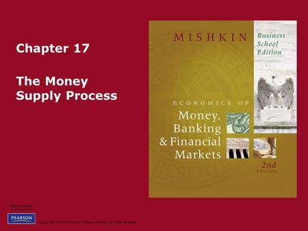 Copyright © 2010 Pearson Addison-Wesley. All rights reserved. Chapter 17 The Money Supply Process.