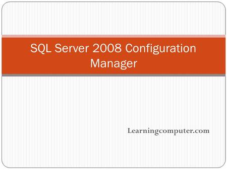 Learningcomputer.com SQL Server 2008 Configuration Manager.