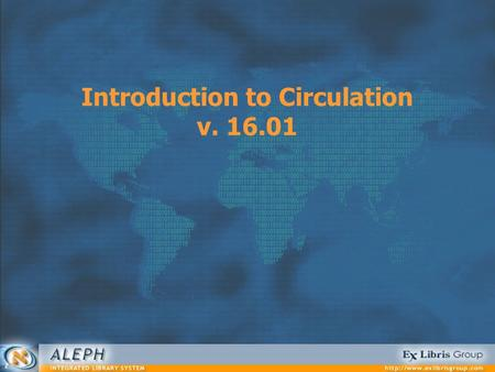 Introduction to Circulation v. 16.01. Circulation 2 Session Agenda Stage 0: Introduction Stage 1: Basic Concepts Stage 2: The Patron Stage 3: The Item.