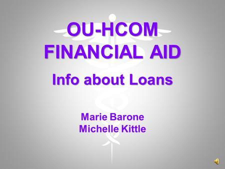 OU-HCOM FINANCIAL AID Info about Loans OU-HCOM FINANCIAL AID Info about Loans Marie Barone Michelle Kittle.