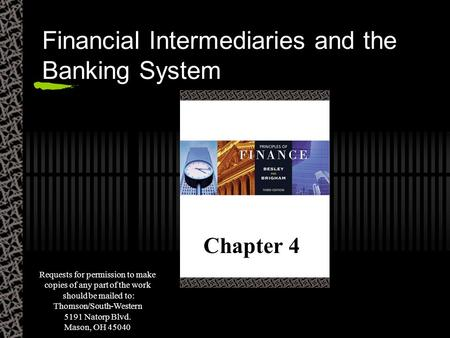 Financial Intermediaries and the Banking System Chapter 4 Requests for permission to make copies of any part of the work should be mailed to: Thomson/South-Western.