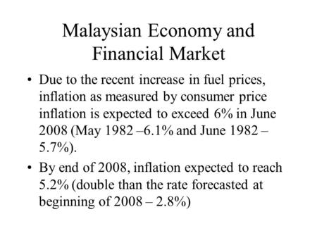 Malaysian Economy and Financial Market Due to the recent increase in fuel prices, inflation as measured by consumer price inflation is expected to exceed.