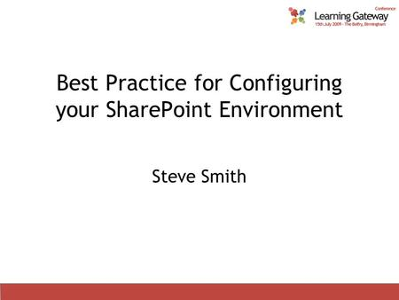 Best Practice for Configuring your SharePoint Environment Steve Smith.