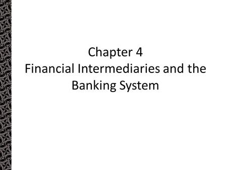 Chapter 4 Financial Intermediaries and the Banking System Chapter 4.
