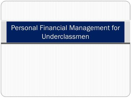 Personal Financial Management for Underclassmen. Learning Topics Importance Introduction College Life Expenses Stipend Wasting Money Loans Debt Interest.