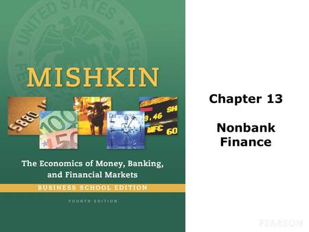 Chapter 13 Nonbank Finance. © 2016 Pearson Education, Inc. All rights reserved.13-2 Preview This chapter examines how institutions which engaged in nonbank.
