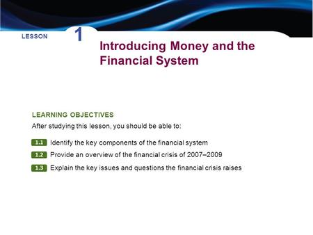 Introducing Money and the Financial System LESSON 1 1.1 1.2 1.3 Identify the key components of the financial system LEARNING OBJECTIVES After studying.