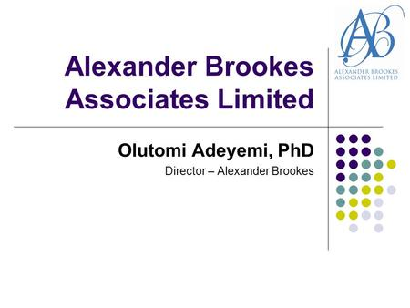 Alexander Brookes Associates Limited Olutomi Adeyemi, PhD Director – Alexander Brookes.