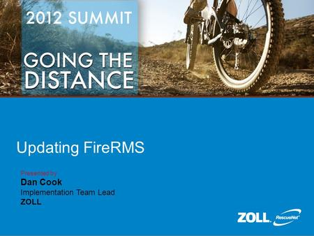 Updating FireRMS Presented by Dan Cook Implementation Team Lead ZOLL.