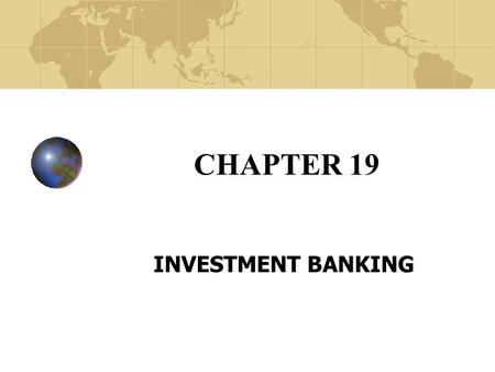 CHAPTER 19 INVESTMENT BANKING. Copyright© 2003 John Wiley and Sons, Inc. Investment Banking Investment Banks (IB) are the most important participant in.