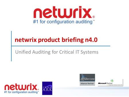 Netwrix product briefing n4.0 Unified Auditing for Critical IT Systems.