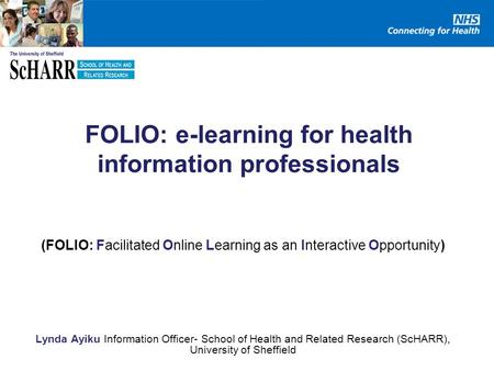 FOLIO: e-learning for health information professionals (FOLIO: Facilitated Online Learning as an Interactive Opportunity) Lynda Ayiku Information Officer-