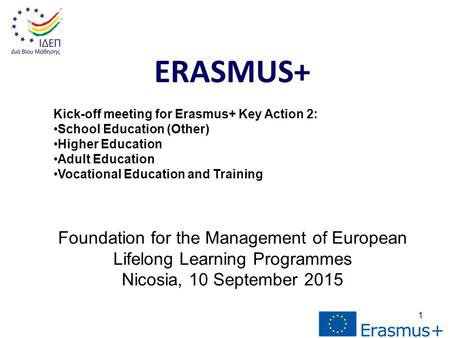 1 ERASMUS+ Kick-off meeting for Erasmus+ Key Action 2: School Education (Other) Higher Education Adult Education Vocational Education and Training Foundation.