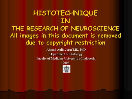 HISTOTECHNIQUE IN THE RESEARCH OF NEUROSCIENCE All images in this document is removed due to copyright restriction Ahmad Aulia Jusuf MD, PhD Department.