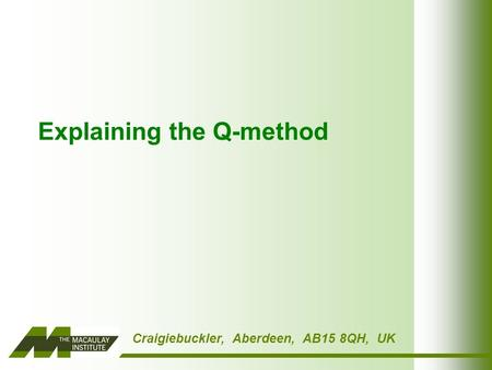 Craigiebuckler, Aberdeen, AB15 8QH, UK Explaining the Q-method.