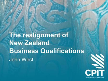 The realignment of New Zealand Business Qualifications John West.