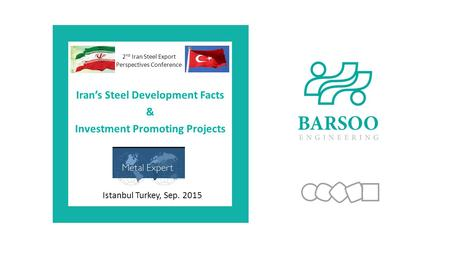 Istanbul Turkey, Sep. 2015 2 nd Iran Steel Export Perspectives Conference Iran's Steel Development Facts & Investment Promoting Projects.