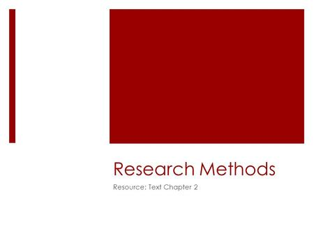 Research Methods Resource: Text Chapter 2. What is the scientific method?  a set of principles and procedures that are used by researchers to develop.